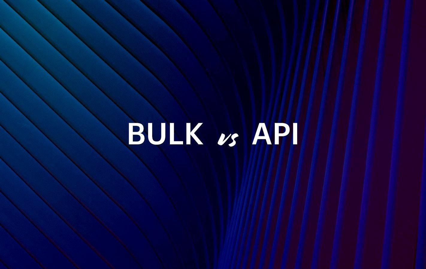 bulk-vs-api